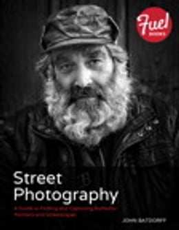 Book Street Photography: A Guide to Finding and Capturing Authentic Portraits and Streetscapes by John Batdorff