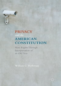Privacy and the American Constitution: New Rights Through Interpretation of an Old Text