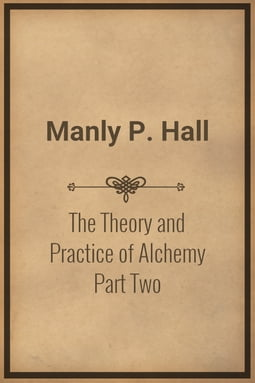 The Theory and Practice of Alchemy Part Two