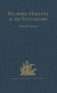 Richard Hakluyt and his Successors: A Volume Issued to Commemorate the Centenary of the Hakluyt…