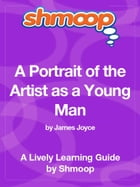 Shmoop Literature Guide: A Portrait of the Artist as a Young Man by Shmoop