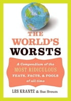The World's Worsts: A Compendium of the Most Ridiculous Feats, Facts, & Fools of All Time by Les Krantz