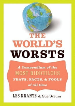 Book The World's Worsts: A Compendium of the Most Ridiculous Feats, Facts, & Fools of All Time by Les Krantz