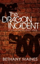The Dragon Incident by Bethany Maines