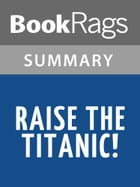 Raise the Titanic! by Clive Cussler l Summary & Study Guide by BookRags