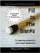 Fill In The Blanks To Learning Android 4 - Ice Cream Sandwich by Reginald Prior