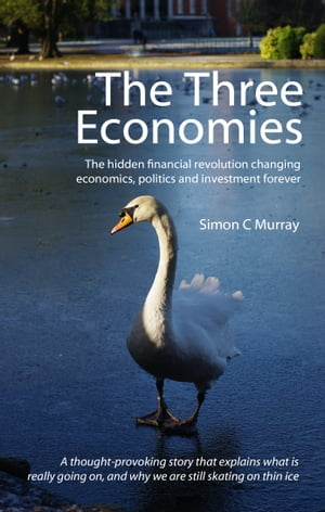The Three Economies: The hidden financial revolution changing economics, politics and investment forever