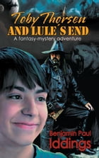 Toby Thorsen and Lule´s End: A fantasy-mystery adventure by Benjamin Paul Iddings