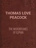 The Misfortunes of Elphin by Thomas Love Peacock