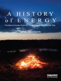 A History of Energy: Northern Europe from the Stone Age to the Present Day
