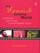 The Spanish-Speaking World: A Practical Introduction to Sociolinguistic Issues