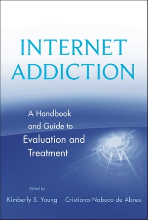 Internet Addiction A Handbook and Guide to Evaluation and Treatment