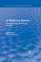 A Widening Sphere (Routledge Revivals): Changing Roles of Victorian Women