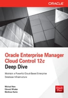 Oracle Enterprise Manager Cloud Control 12c Deep Dive by Michael New