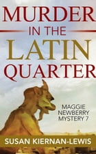 Murder in the Latin Quarter: Book 7 of the Maggie Newberry Mysteries by Susan Kiernan-Lewis