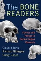 The Bone Readers: Science and Politics in Human Origins Research