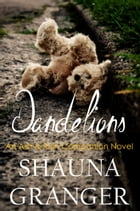 Dandelions: An Ash & Ruin Companion Novel by Shauna Granger