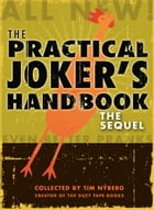 The Practical Joker's Handbook: The Sequel by Tim Nyberg