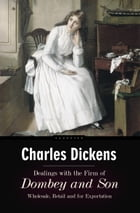 Dealings with the Firm of Dombey and Son: Wholesale, Retail and for Export by Charles Dickens