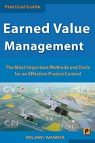 Earned Value Management: The Most Important Methods and Tools for an Effective Project Control by Roland Wanner