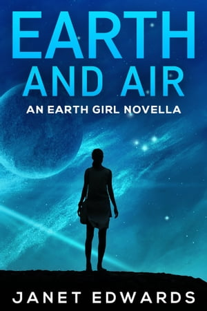 Earth and Air: An Earth Girl Novella by Janet Edwards