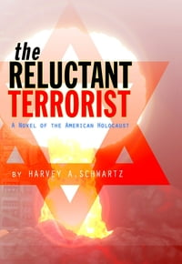 The Reluctant Terrorist, a Novel of the American Holocaust