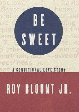 Book Be Sweet: A Conditional Love Story by Roy Blount, Jr.