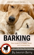 Stop that Dog! Barking: Your Guide to A Happy, Quiet and Contented Dog.