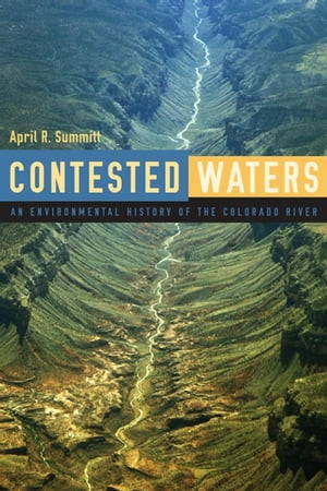 Contested Waters An Environmental History of the Colorado River