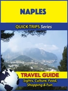 Naples Travel Guide (Quick Trips Series): Sights, Culture, Food, Shopping & Fun by Sara Coleman