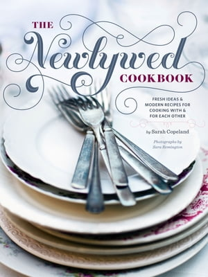 Newlywed Cookbook: Fresh Ideas & Modern Recipes for Cooking with & for Each Other by Sarah Copeland