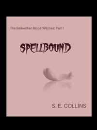 The Bellwether Blood Witches Part I: Spellbound (A Paranormal Romance)