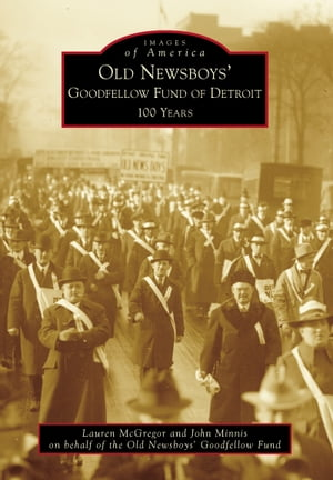 Old Newsboys' Goodfellow Fund of Detroit 100 Years