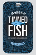 Cooking with tinned fish: Tasty meals with sustainable seafood by Bart van Olphen