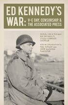 Ed Kennedy's War: V-E Day, Censorship, and the Associated Press by Ed Kennedy