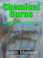 Chemical Burns: Writing a Wrong by Justin Maxwell