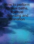 How to perform spiritual bath, spiritual cleansing and divination by Ken Nunoo