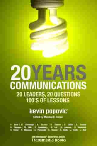 20YEARS Communications: 20 Leaders, 20 Questions, 100's of Lessons by Kevin Popovic