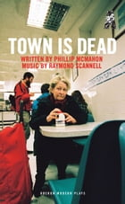 Town Is Dead by Phillip McMahon
