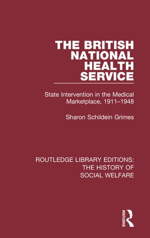The British National Health Service State Intervention in the Medical Marketplace,  1911-1948