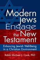 Modern Jews Engage the New Testament: Enhancing Jewish Well-Being in a Christian Environment by Rabbi Michael J. Cook