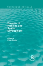 Routledge Revivals: Theories of Planning and Spatial Development (1983) by Philip Cooke
