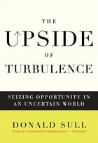 The Upside of Turbulence: Seizing Opportunity in an Uncertain World by Donald Sull