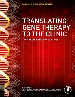Book Translating Gene Therapy to the Clinic: Techniques and Approaches by Jeffrey Laurence