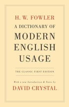 A Dictionary of Modern English Usage:The Classic First Edition: The Classic First Edition