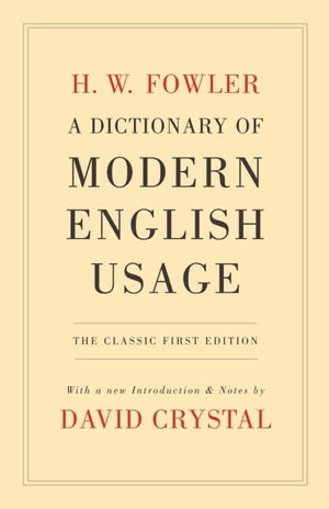 A Dictionary of Modern English Usage:The Classic First Edition The Classic First Edition