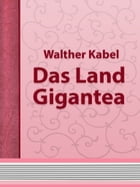 Das Land Gigantea by Walther Kabel