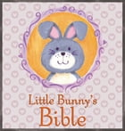 Little Bunny's Bible by P J Lyons