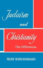 JUDAISM AND CHRISTIANITY: THE DIFFERENCES by TRUDE-WEISS ROSMARIN