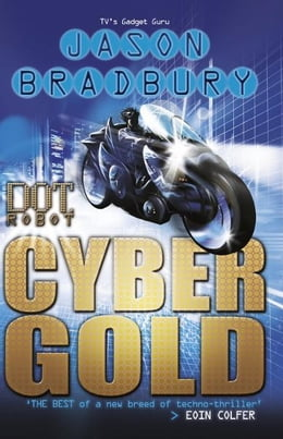 Book Dot Robot: Cyber Gold: Cyber Gold by Jason Bradbury